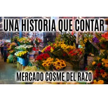Mini documental, Una historia que contar, Mercado Cosme del Razo
